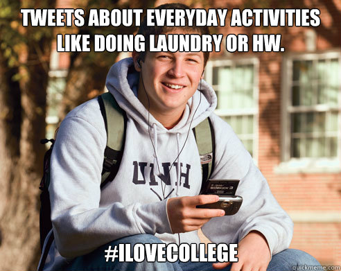Tweets about everyday activities like doing laundry or hw. #ilovecollege - Tweets about everyday activities like doing laundry or hw. #ilovecollege  College Freshman