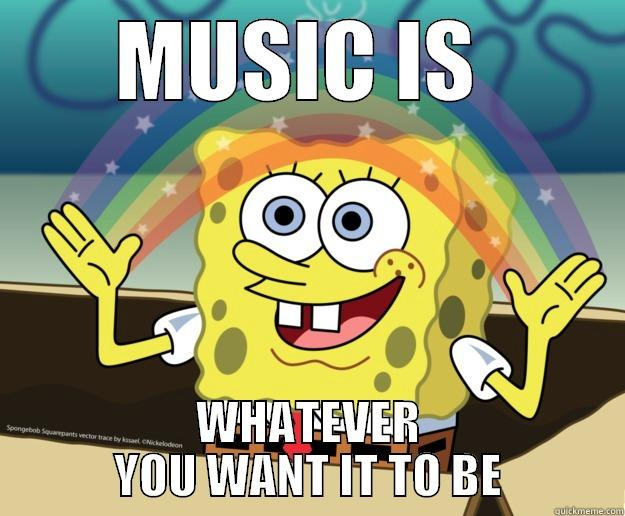 MUSIC IS  WHATEVER YOU WANT IT TO BE Nobody Cares