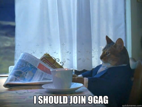 I should join 9gag -  I should join 9gag  The One Percent Cat