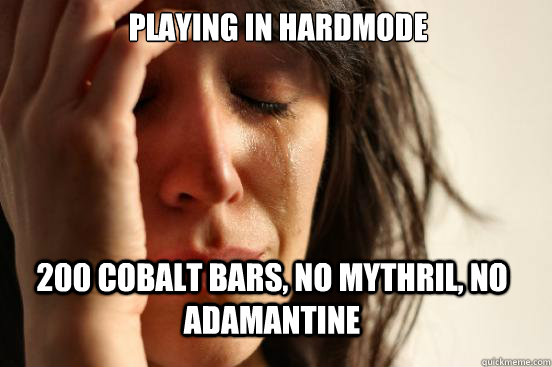 Playing in hardmode 200 cobalt bars, no mythril, no adamantine - Playing in hardmode 200 cobalt bars, no mythril, no adamantine  First World Problems