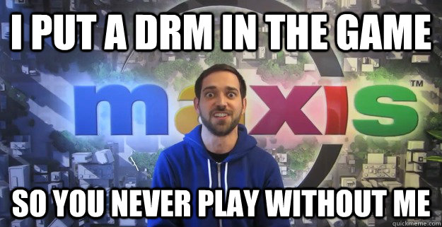 I put a DRM in the game so you never play without me - I put a DRM in the game so you never play without me  Overly attached game developper