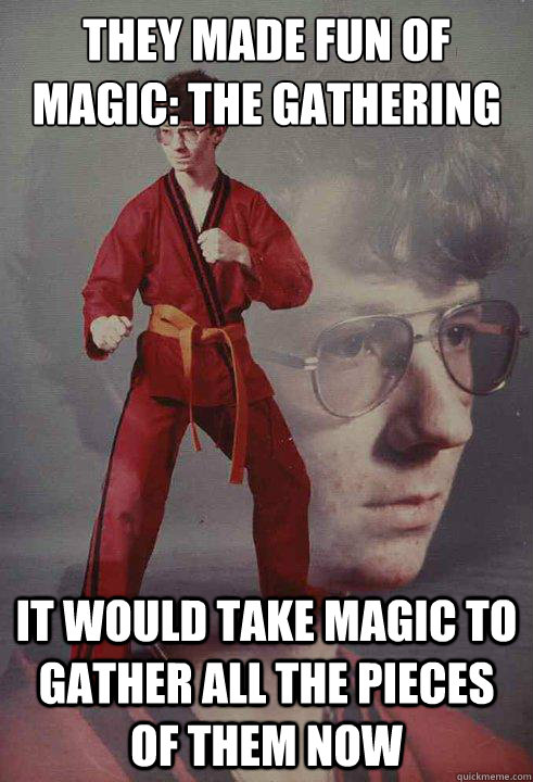 f474744d3ba72bc1e72080e76bc86b4f8d35fc4cb28d74211c20e69ae075116d they made fun of magic the gathering it would take magic to