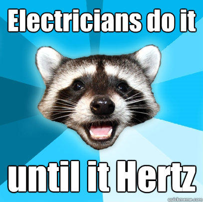 Electricians do it until it Hertz - Electricians do it until it Hertz  Lame Pun Coon