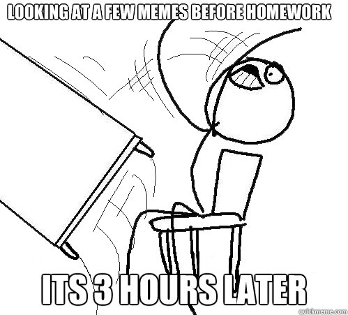 Few Hours Later Homework Its 3 Hours Later