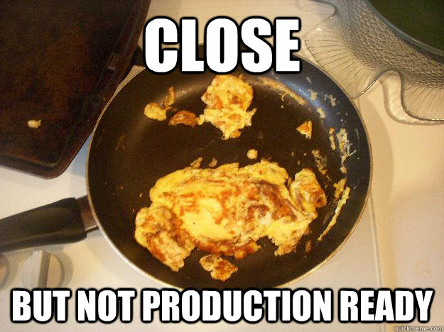 Close But not production ready  Omelette Fail