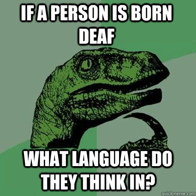 If a person is born deaf what language do they think in?