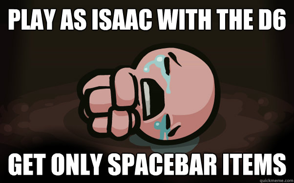 Play as Isaac with the D6 Get only Spacebar items