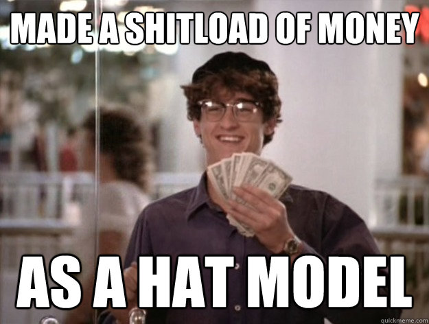Made A Shitload Of Money As A Hat Model Mcdreamy Cash Quickmeme