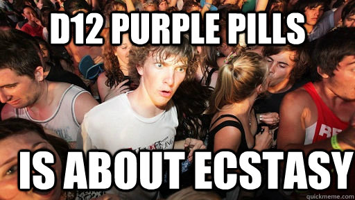 d12 purple pills is about ecstasy - d12 purple pills is about ecstasy  Sudden Clarity Clarence