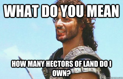 What do you mean how many hectors of land do I own? - What do you mean how many hectors of land do I own?  Confused Eric Bana