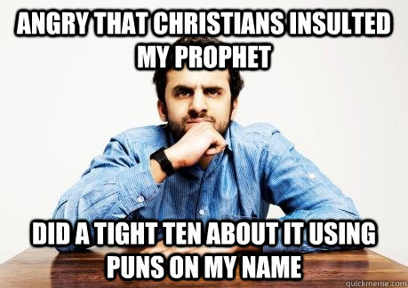 ANGRY THAT CHRISTIANS INSULTED MY PROPHET Did a tight ten about it using puns on my name  CONFUSED MUSLIM