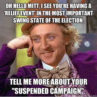 oh hello mitt, i see you're having a 'relief event' in the most important swing state of the election. tell me more about your