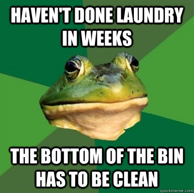 Haven't done laundry in weeks The bottom of the bin has to be clean