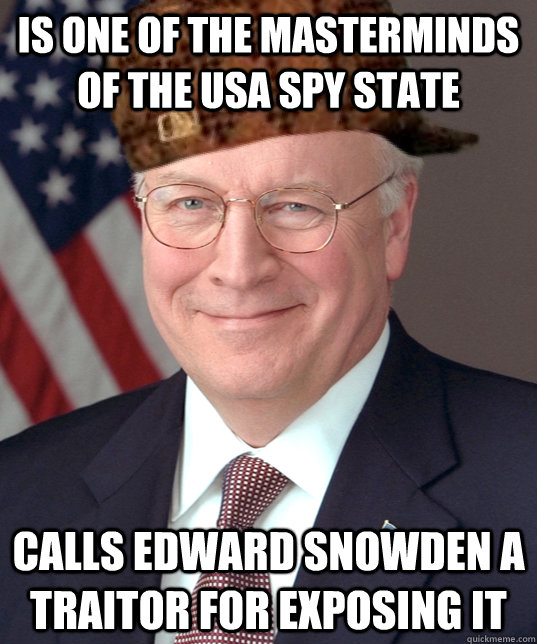 Is one of the masterminds of the USA spy state calls edward snowden a traitor for exposing it - Is one of the masterminds of the USA spy state calls edward snowden a traitor for exposing it  Scumbag Dick Cheney
