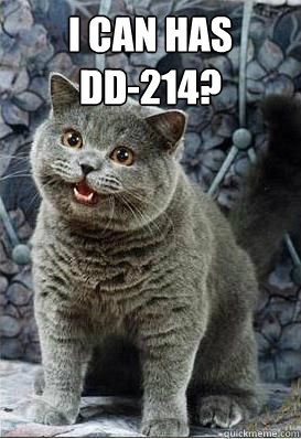 I can has  DD-214?  - I can has  DD-214?   I can has DD-214