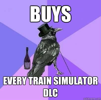 buys every train simulator dlc  Rich Raven
