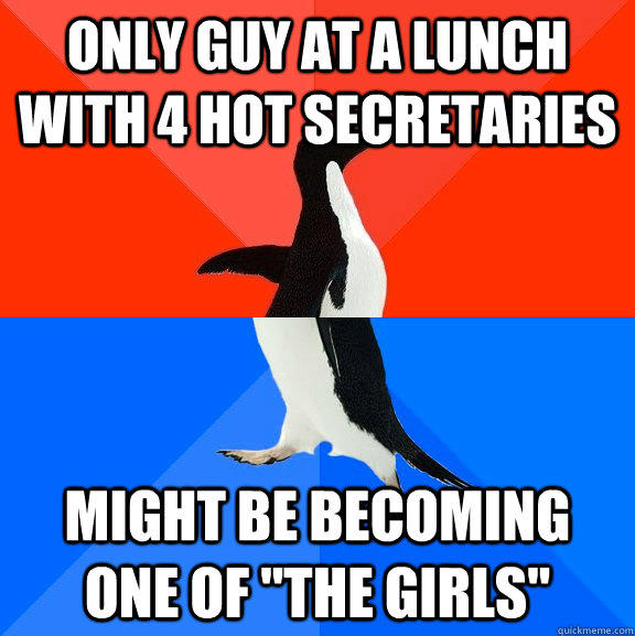Only guy at a lunch with 4 hot secretaries might be becoming one of