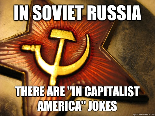 In soviet Russia There are