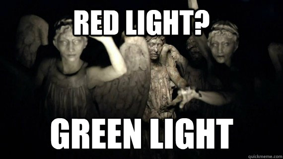 Red Light? GREEN LIGHT - Red Light? GREEN LIGHT  Weeping Angels