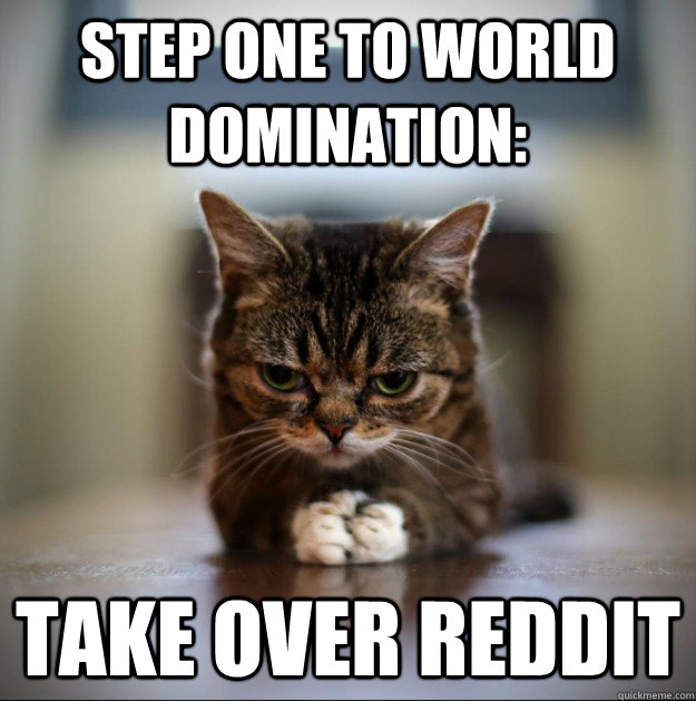 Step one to world domination: take over reddit