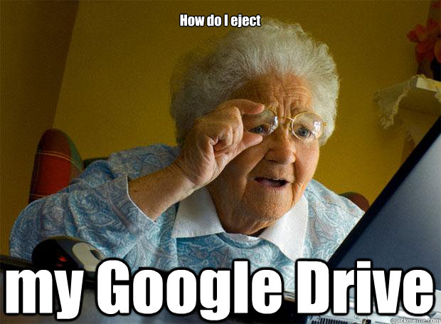 How do I eject my Google Drive   - How do I eject my Google Drive    Grandma finds the Internet