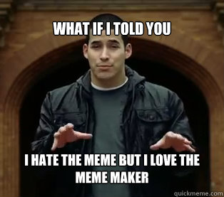 What if I told you I hate the meme but I love the meme maker  Jefferson Bethke