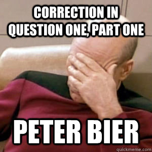 Correction in Question one, part one Peter bier