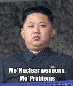 Mo' Nuclear weapons,  Mo' Problems  Fat Kim Jong-Un