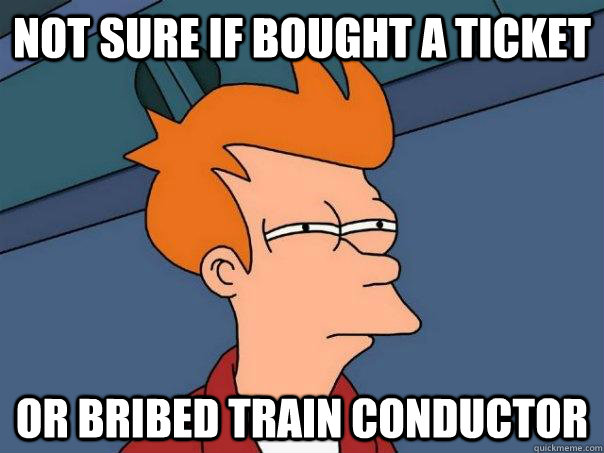 Not sure if bought a ticket Or bribed train conductor - Not sure if bought a ticket Or bribed train conductor  Futurama Fry