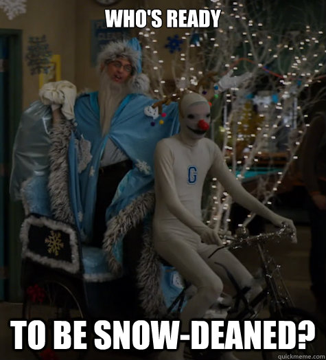 who's ready to be snow-deaned? - who's ready to be snow-deaned?  Misc