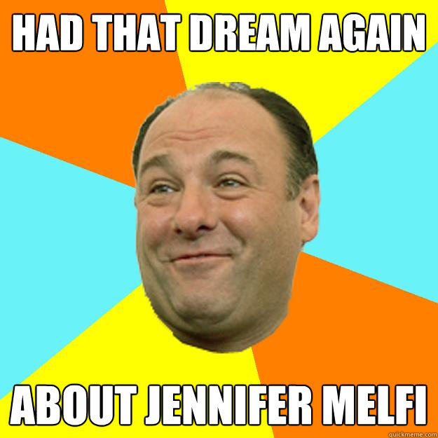 Had that dream again  about jennifer melfi - Had that dream again  about jennifer melfi  Happy Tony Soprano