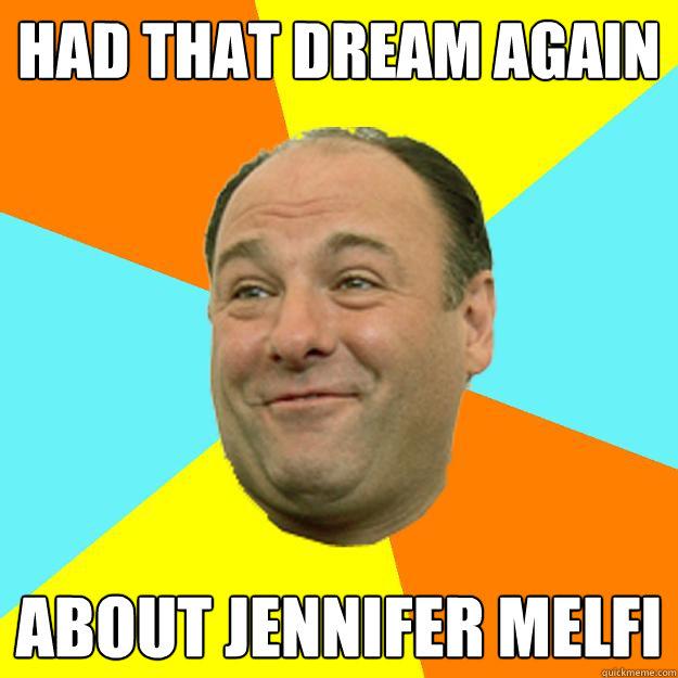 Had that dream again  about jennifer melfi