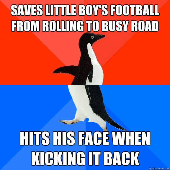 Saves little boy's football from rolling to busy road hits his face when kicking it back - Saves little boy's football from rolling to busy road hits his face when kicking it back  Socially Awesome Awkward Penguin