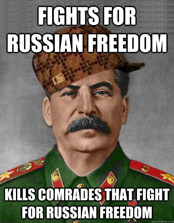 Fights for Russian Freedom Kills Comrades that Fight for Russian Freedom - Fights for Russian Freedom Kills Comrades that Fight for Russian Freedom  scumbag stalin