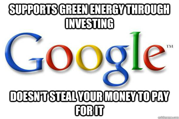 Supports green energy through investing doesn't steal your money to pay for it - Supports green energy through investing doesn't steal your money to pay for it  Good Guy Google