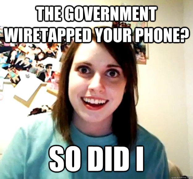 The government wiretapped your phone? So did I - The government wiretapped your phone? So did I  Misc