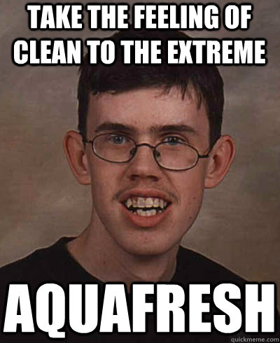 take the feeling of clean to the extreme aquafresh