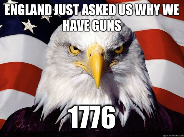 England just asked us why we have Guns 1776 - England just asked us why we have Guns 1776  Evil American Eagle