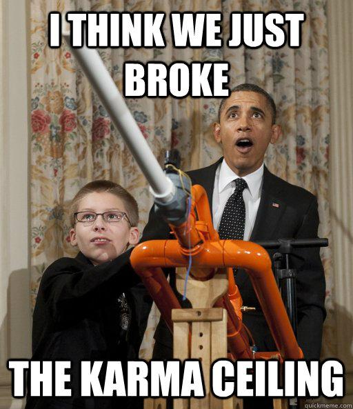 I think we just broke the karma ceiling