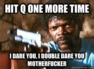 Hit q one more time I dare you, i double dare you motherfucker - Hit q one more time I dare you, i double dare you motherfucker  Lee Sin Jules