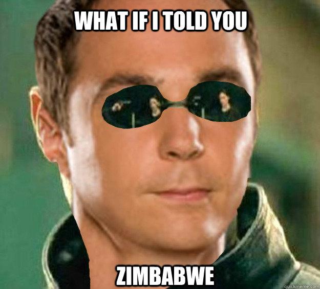 f4fccd971bfff6905c10d0ba9b78825afd82792d4b1e356a43b01cc62cbacfa5 what if i told you zimbabwe sheldor quickmeme