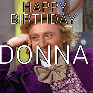 Donna kebab  - HAPPY BIRTHDAY  DONNA Creepy Wonka