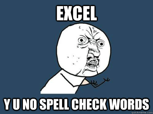 Excel y u no spell check words - Excel y u no spell check words  Y U No