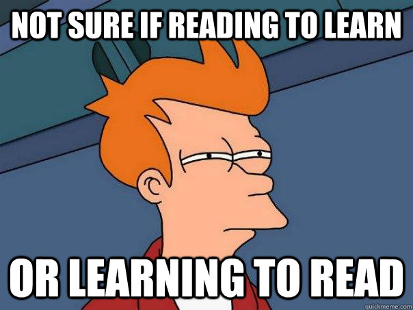 Not sure if reading to learn or learning to read - Not sure if reading to learn or learning to read  Futurama Fry