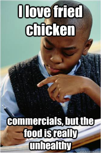 I love fried chicken commercials, but the food is really unhealthy