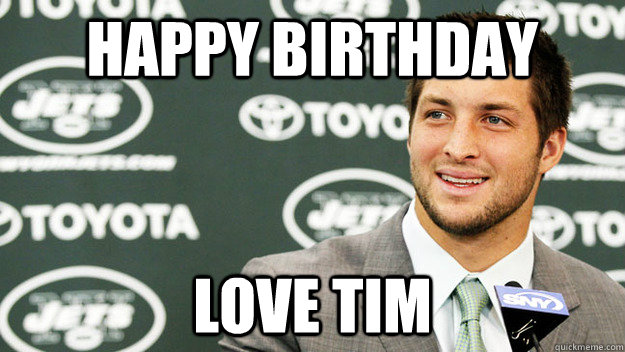 HAPPY BIRTHDAY LOVE TIM - HAPPY BIRTHDAY LOVE TIM  tim tebow jets