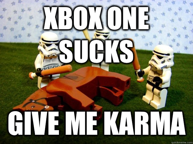 Xbox one sucks give me karma - Xbox one sucks give me karma  Misc