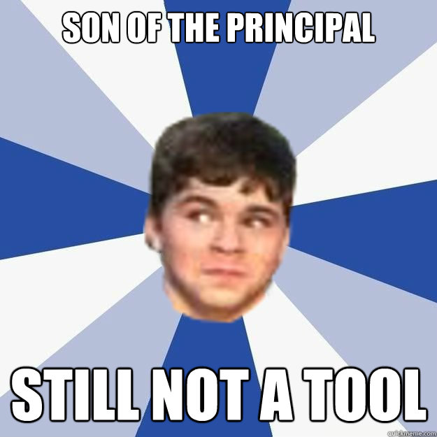Son of the Principal Still not a tool - Son of the Principal Still not a tool  Jakes face