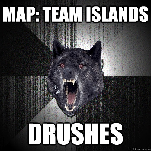 Map: Team Islands DRUSHES - Map: Team Islands DRUSHES  Insanity Wolf
