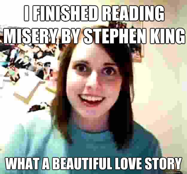 I finished reading Misery by Stephen king What a beautiful love story - I finished reading Misery by Stephen king What a beautiful love story  Misc